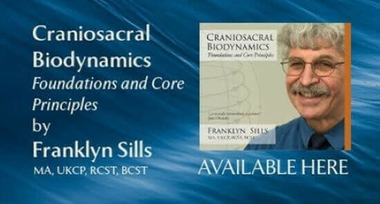 Craniosacral Biodynamics – Foundations and Core Principles By Franklyn Sills