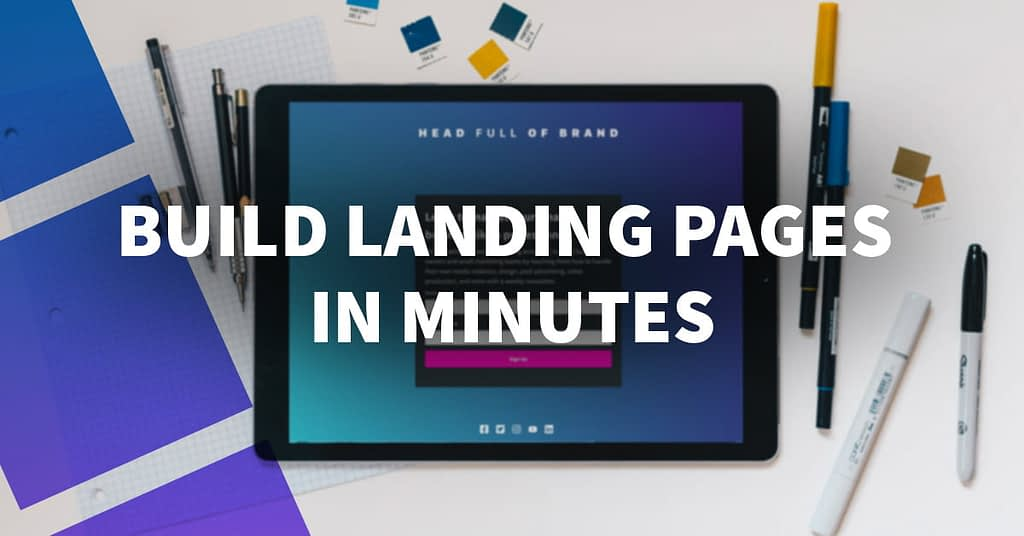Build Landing Pages in Minutes without Coding Skills or a Designer
