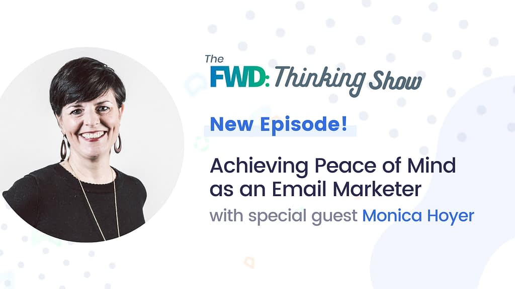 Achieving Peace of Mind as an Email Marketer with Monica Hoyer | AWeber